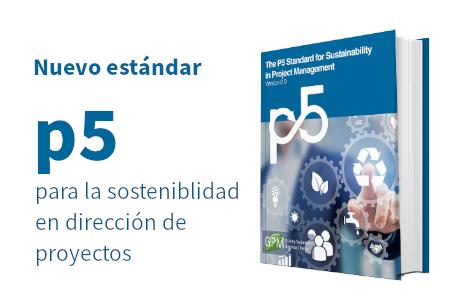 El Estándard P5 de GPM para la Sostenibilidad en la Gestión de Proyectos